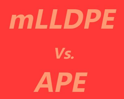 mLLDPE vs. APE